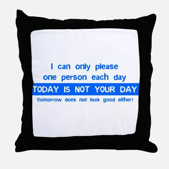 Not Your Day... Throw Pillow