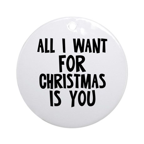 All I want for Christmas is Y Ornament (Round)