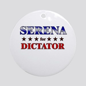 SERENA for dictator Ornament (Round)