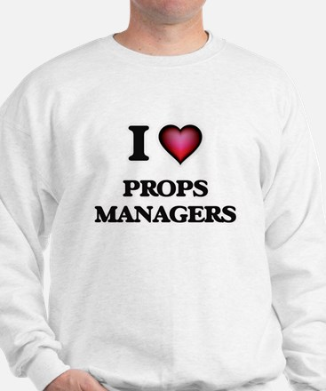 I love Props Managers Sweatshirt