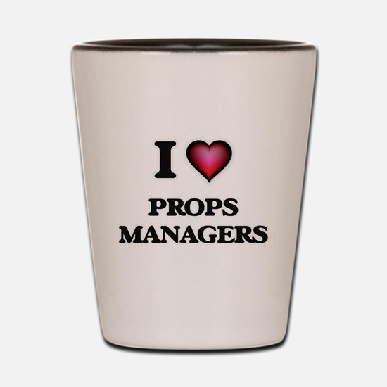 I love Props Managers Shot Glass