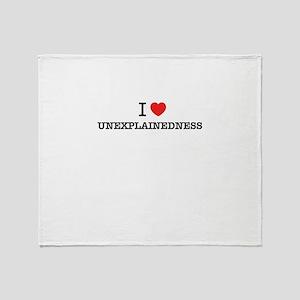 I Love UNEXPLAINEDNESS Throw Blanket