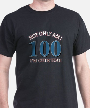 Not Only Am I 100 I'm Cute Too T-Shirt