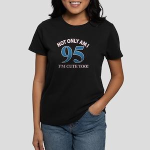 Not Only Am I 95 I'm Cute Too Women's Dark T-Shirt
