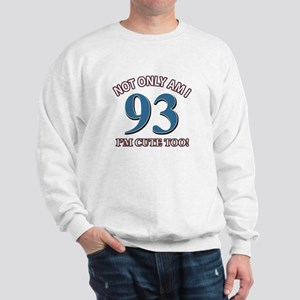 Not Only Am I 93 I'm Cute Too Sweatshirt