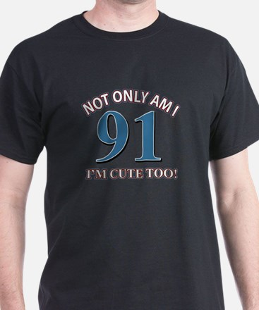 Not Only Am I 91 I'm Cute Too T-Shirt