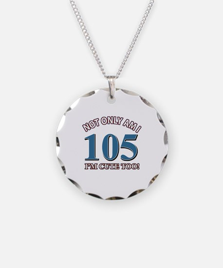 Not Only Am I 105 I'm Cute T Necklace