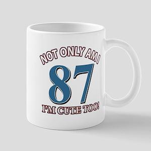 Not Only Am I 87 I'm Cute Too Mug