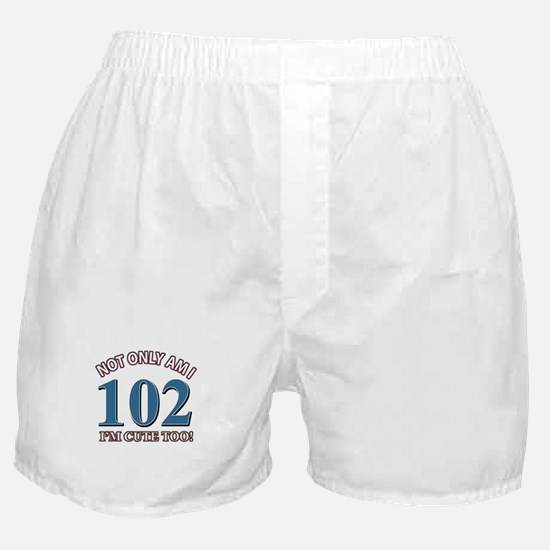 Not Only Am I 102 I'm Cute Too Boxer Shorts