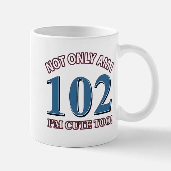 Not Only Am I 102 I'm Cute Too Mug