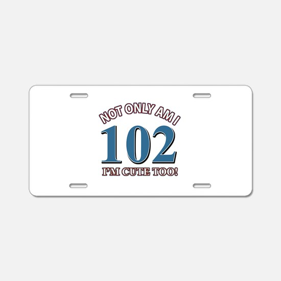 Not Only Am I 102 I'm Cute Aluminum License Plate