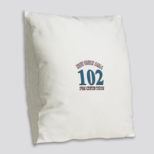 Not Only Am I 102 I'm Cute Too Burlap Throw Pillow