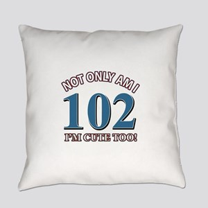 Not Only Am I 102 I'm Cute Too Everyday Pillow