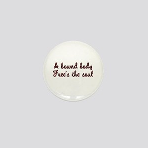 A bound body free's the soul Mini Button