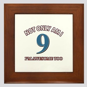 Not Only Am I 9 I'm Awesome Too Framed Tile
