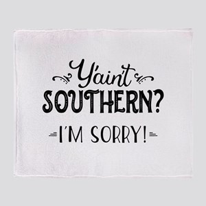 Y'ain't Southern? Throw Blanket