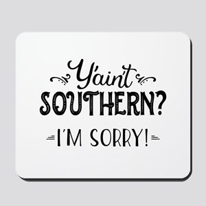 Y'ain't Southern? Mousepad