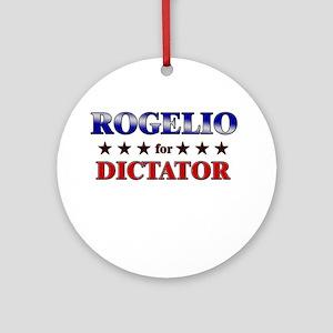 ROGELIO for dictator Ornament (Round)