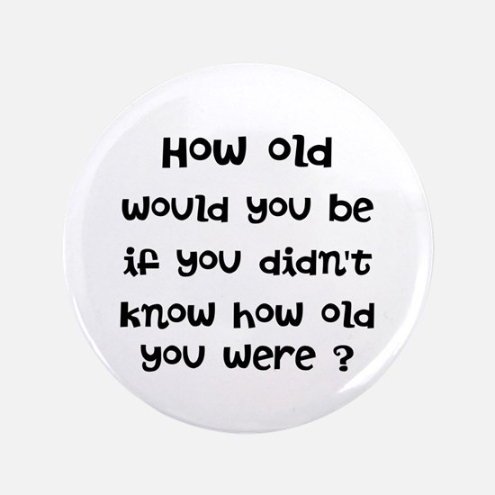 """How old would you be? 3.5"""" Button"""
