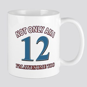 Not Only Am I 12 I'm Awesome Too Mug