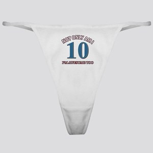Not Only Am I 10 I'm Awesome Too Classic Thong