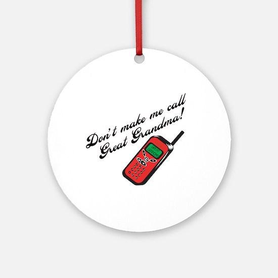 Don't Make Me Call Great Grandma! Ornament (Round)