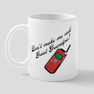 Don't Make Me Call Great Grandpa! Mug