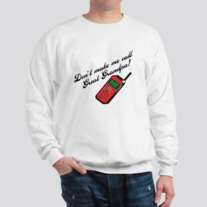 Don't Make Me Call Great Grandpa! Sweatshirt