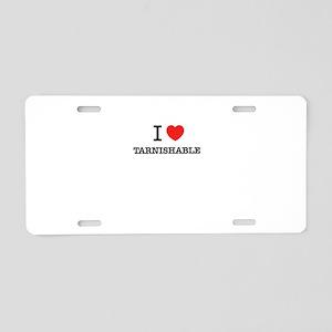 I Love TARNISHABLE Aluminum License Plate