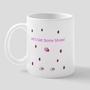 Lets Get Some Shoes Mug