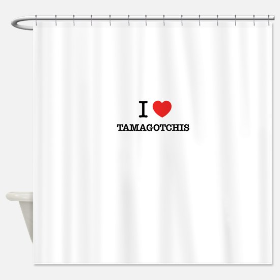 I Love TAMAGOTCHIS Shower Curtain