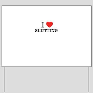 I Love SLUTTING Yard Sign