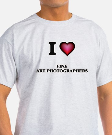 I love Fine Art Photographers T-Shirt