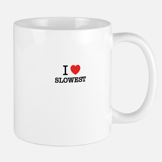 I Love SLOWEST Mugs