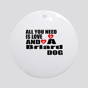 All You Need Is Love Briard Dog Round Ornament