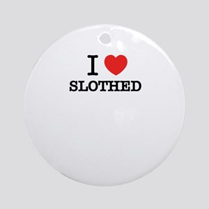 I Love SLOTHED Round Ornament