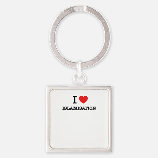 I Love ISLAMISATION Keychains