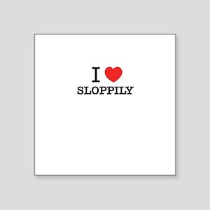 I Love SLOPPILY Sticker