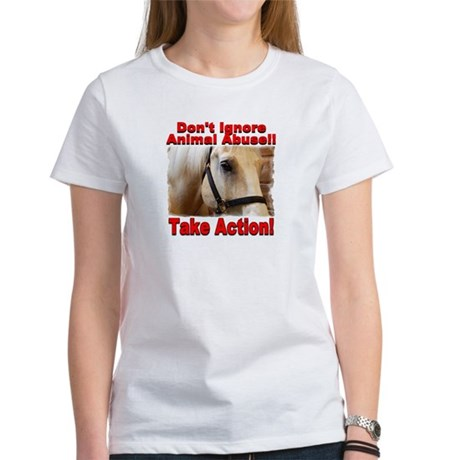 Don't ignore animal abuse... Women's T-Shirt