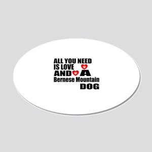 All You Need Is Love Bernese 20x12 Oval Wall Decal