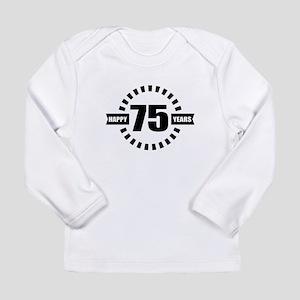 Happy 75 Years Birthday Long Sleeve Infant T-Shirt