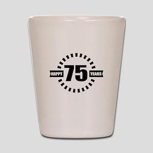 Happy 75 Years Birthday Designs Shot Glass