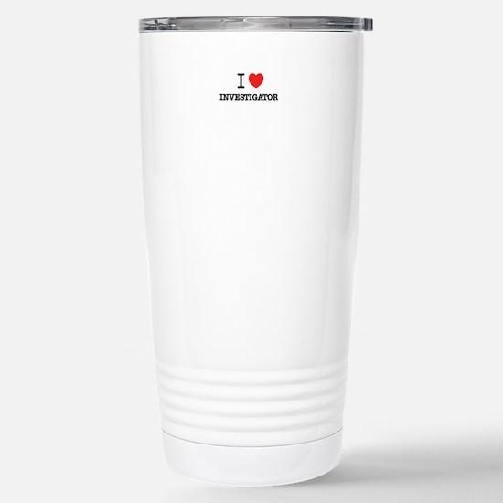 I Love INVESTIGATOR Stainless Steel Travel Mug
