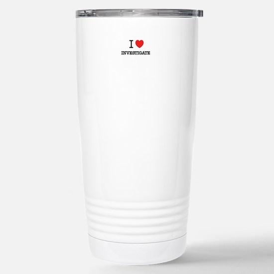 I Love INVESTIGATE Stainless Steel Travel Mug