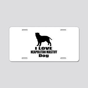 I Love Neapolitan Mastiff D Aluminum License Plate