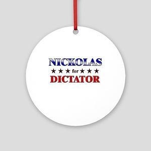 NICKOLAS for dictator Ornament (Round)