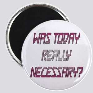 Was today necessary Magnet