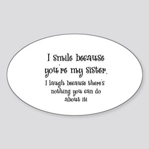 Because You're My Sister Oval Sticker