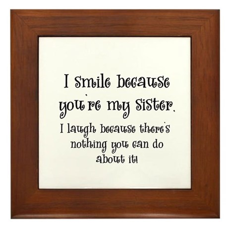 Because You're My Sister Framed Tile