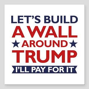 "A Wall Around Trump Square Car Magnet 3"" x 3"""